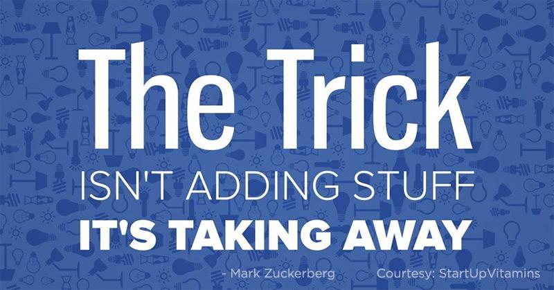 The Trick isnt adding stuff, its taking away